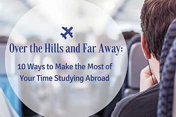 10 Ways to Make the Most of Your Time Studying Abroad