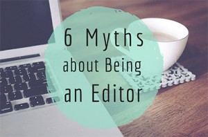 6 Myths about Being an Editor