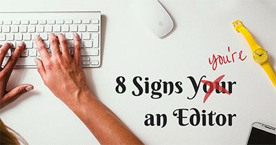 8 Signs You're an Editor