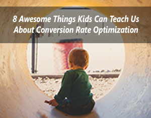 8 Awesome Things Kids Can Teach Us About Conversion Rate Optimization