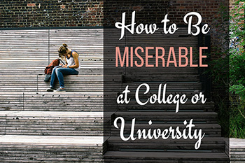 Be Miserable at College or University