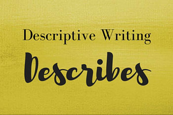 Descriptive Writing Describes