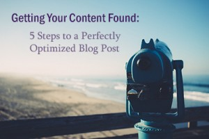 Getting Your Content Found - 5 Steps to a Perfectly Optimized Blog Post