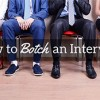 How to Botch an Interview