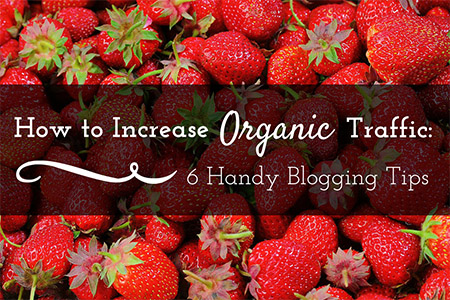 How to Increase Organic Traffic - 6 Handy Blogging Tips
