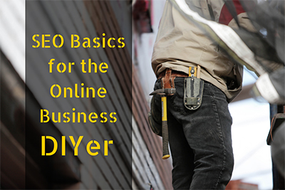 SEO Basics for the Online Business DIYer
