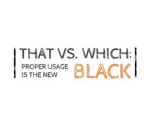 That Vs Which Proper Usage Is The New Black