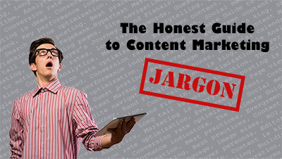 The Honest Guide to Content Marketing Jargon