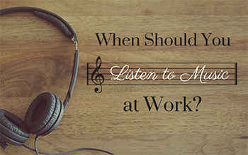 When Should You Listen to Music at Work